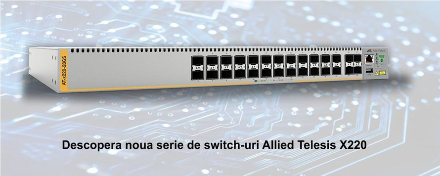 Noua serie de switch-uri Allied Telesis X220 - Gigabit Fiber Edge